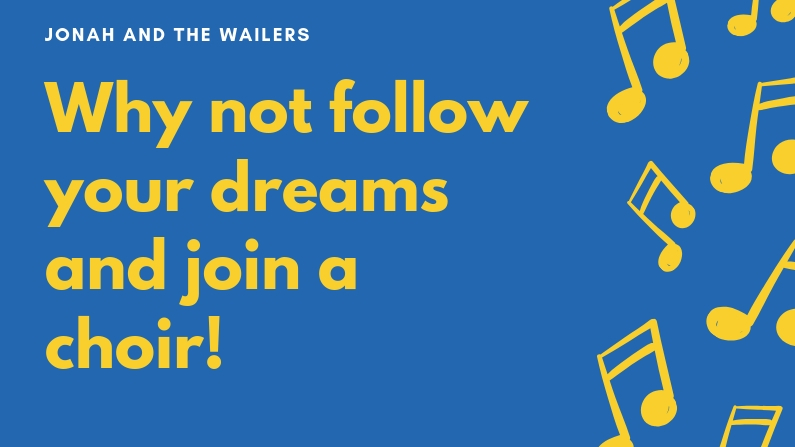 Why not follow your dreams and join a choir!
