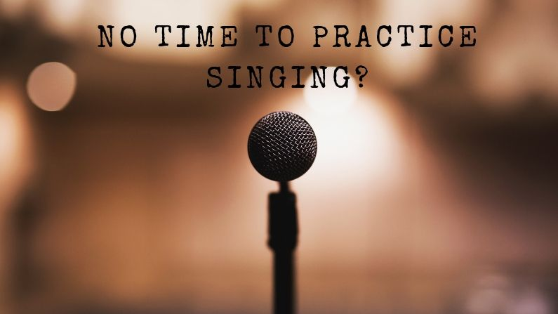 No time to practice singing
